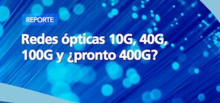 Redes ópticas 10G, 40G, 100G y ¿pronto 400G?