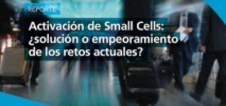 Activación de Small Cells: ¿solución o empeoramiento de los retos actuales?