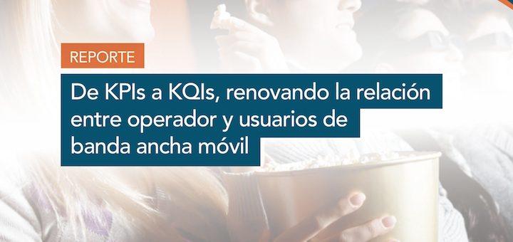 De KPIs a KQIs, renovando la relación entre operador y usuarios de banda ancha móvil