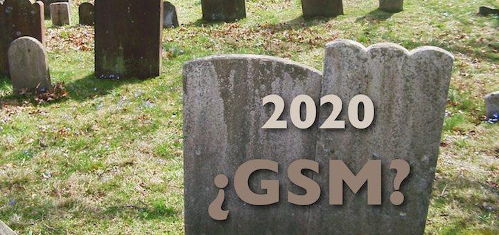 Pocos mercados maduros, por no decir ninguno, tendrán servicios GSM en 2020