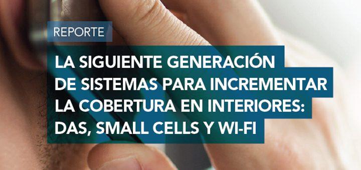 La siguiente generación de sistemas para incrementar la cobertura en interiores: DAS, small cells y Wi-Fi