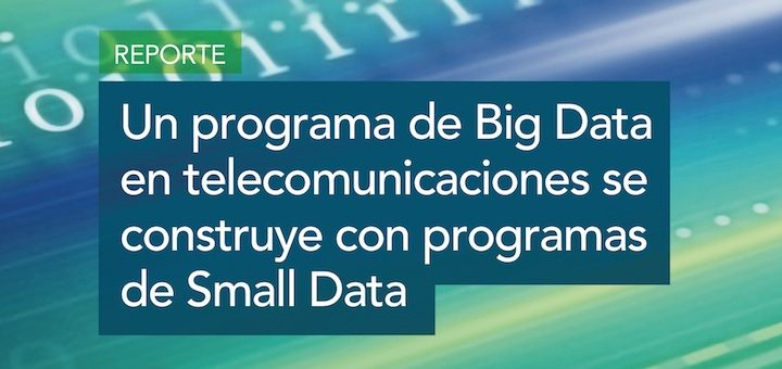 Un programa de Big Data en Telecomunicaciones se construye con programas de Small Data